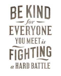 be-kind-for-everyone-you-meet-is-fighting-a-hard-battle